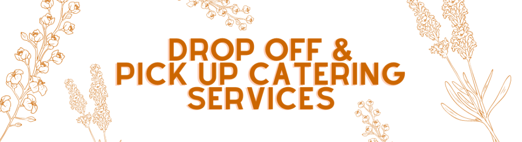 Drop Off and Pick Up Catering Services